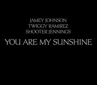 "Jamey Johnson, Twiggy Ramirez, Shooter Jennings ""You Are My Sunshine"" 5"